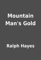 Mountain Man's Gold by Ralph Hayes