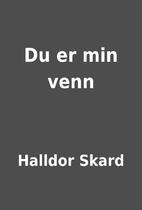 Du er min venn by Halldor Skard