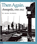 Then Again... Annapolis, 1900-1965 by Mame…