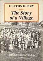 Hutton Henry; The story of a village by John…