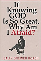 If knowing God is so great, why am I afraid?…