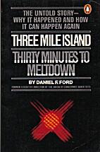 Three Mile Island: Thirty Minutes to…