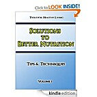 Solutions to Better Nutrition Volume 1 (Tips…