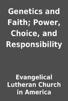 Genetics and Faith; Power, Choice, and…