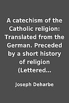 A catechism of the Catholic religion:…
