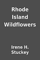 Rhode Island Wildflowers by Irene H. Stuckey