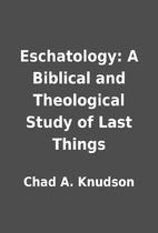 Eschatology: A Biblical and Theological…