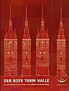 Der Rote Turm Halle. Ein verborgener Schatz.