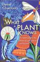 What a Plant Knows: A Field Guide to the…