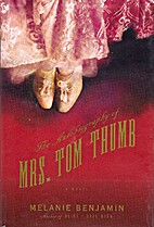 The Autobiography of Mrs. Tom Thumb: A Novel…