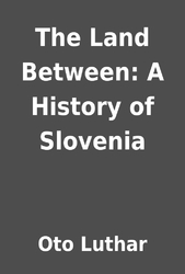 The Land Between A History of Slovenia