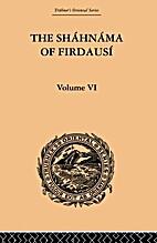 The Sháhnáma of Firdausí: Volume VI…