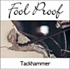 Fool Proof by Tack Hammer