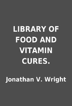LIBRARY OF FOOD AND VITAMIN CURES. by…