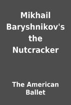 Mikhail Baryshnikov's the Nutcracker by…