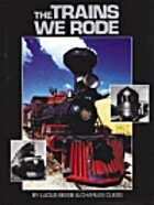 The Trains We Rode by Lucius Beebe