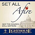 Set All Afire: Why the Church Still Matters…