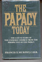 Papacy Today by Francis X. Murphy