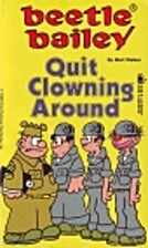 Beetle Bailey: Quit Clowning Around by Mort…
