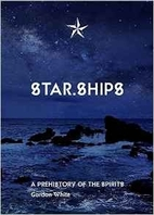 Star.Ships: A Prehistory of the Spirits by…