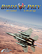 Birds of Prey. Air Combat in the Jet Age by…