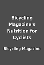 Bicycling Magazine's Nutrition for Cyclists…