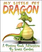 My Little Pet Dragon (Fun!) by Scott Gordon
