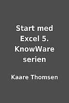 Start med Excel 5. KnowWare serien by Kaare…