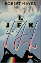 I, JFK by Robert Mayer