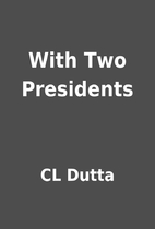 With Two Presidents by CL Dutta