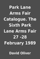 Park Lane Arms Fair Catalogue. The Sixth…