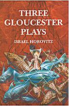 Three Gloucester plays by Israel Horovitz