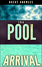 The Pool: Arrival by Brent Knowles