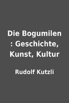 Die Bogumilen : Geschichte, Kunst, Kultur by…