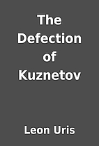 The Defection of Kuznetov by Leon Uris