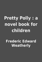Pretty Polly : a novel book for children by…