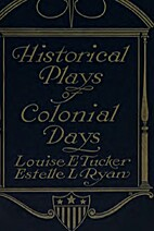 Historical Plays of Colonial Days by Louise…
