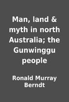 Man, land & myth in north Australia; the…