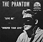 Love Me b/w Whisper Your Love by The Phantom