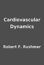 Cardiovascular Dynamics by Robert F. Rushmer