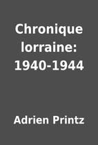 Chronique lorraine: 1940-1944 by Adrien…