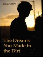 The Dreams You Made in the Dirt by Lisa…