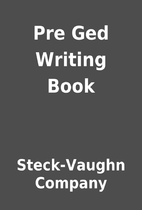 Pre Ged Writing Book by Steck-Vaughn Company