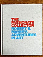 The passionate collector: Robert B. Mayer's…