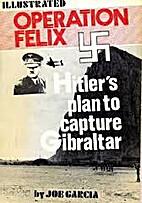 Operation Felix : Hitler's Plan to capture…