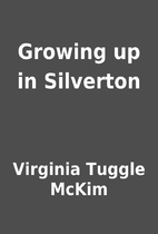 Growing up in Silverton by Virginia Tuggle…