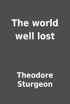 The world well lost by Theodore Sturgeon