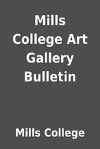 Mills College Art Gallery Bulletin by Mills…
