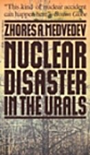 Nuclear Disaster in the Urals by Zhores A.…