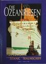 Ozeanriesen: Luxusschiffe einst und jetzt - Bill Miller